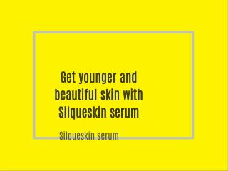 Get younger and beautiful skin with Silqueskin serum