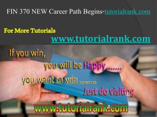 FIN 370 NEW Course Career Path Begins / tutorialrank.com