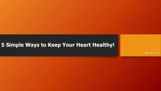 5 Simple Ways to keep your Heart Healthy!