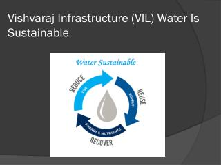 Vishvaraj Infrastructure (VIL) Water Is Sustainable