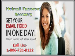 call at 1-806-731-0132 to recover your lost Hotmail account password