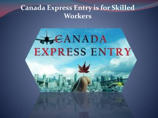 Canada Express Entry is for Skilled Workers