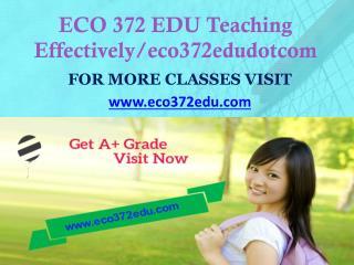ECO 372 EDU Teaching Effectively eco372edudotcom