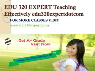 EDU 320 EXPERT Teaching Effectively edu320expertdotcom