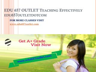 EDU 657 OUTLET Teaching Effectively edu657outletdotcom