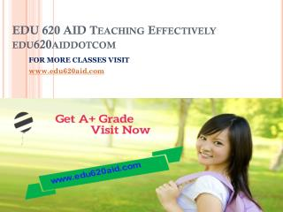 EDU 620 AID Teaching Effectively edu620aiddotcom