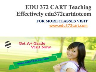 EDU 372 CART Teaching Effectively edu372cartdotcom