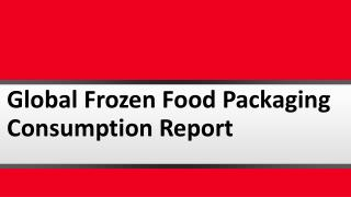 Global Frozen Food Packaging Consumption and Business Forecasting For Market 2016-2021