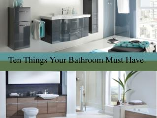 Ten Things Your Bathroom Must Have