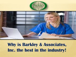 Why is Barkley & Associates, Inc. the best in the industry!