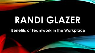 Randi Glazer - Benefits of Teamwork in the Workplace