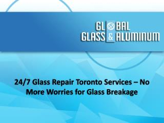 24/7 Glass Repair Toronto Services – No More Worries for Glass Breakage