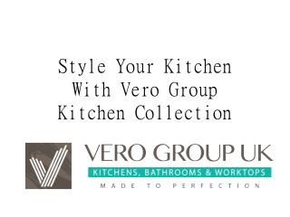 Style Your Kitchen With Vero Group Kitchen Collection