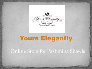 Online Store for Pashmina Shawls | Yours Elegantly