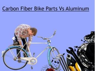 Carbon Fiber Bike Parts Vs Aluminum
