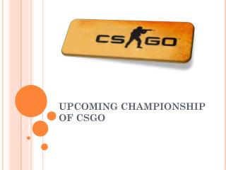 Up coming championship of CSGO