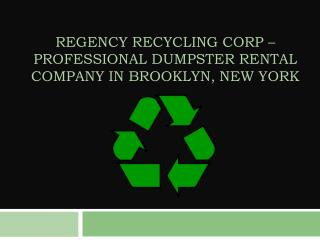 Regency Recycling Corp � Professional Dumpster Rental Company in Brooklyn, New York