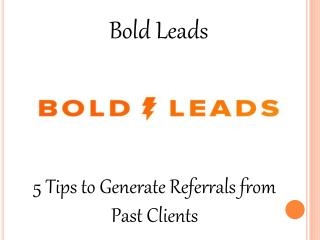 Bold Leads Reviews - 5 Tips to Generate Referrals from Past Clients