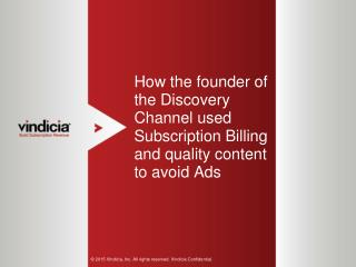 How the founder of the Discovery Channel avoid Ads using Subscription Billing and Quality Content
