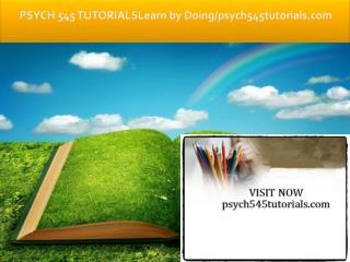 PSYCH 545 TUTORIALS Learn by Doing/psych545tutorials.com