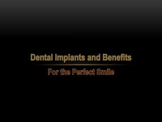 Dental Implants and Benefits - For the Perfect Smile