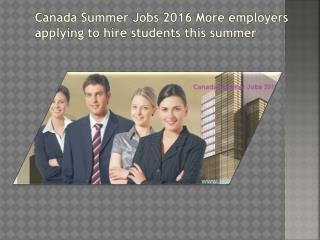 Canada Summer Jobs 2016 More employers applying to hire students this summer