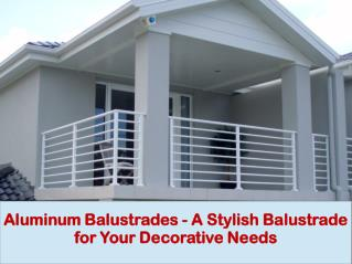 Aluminium Balustrades - A Stylish Balustrade for Your Decorative Needs