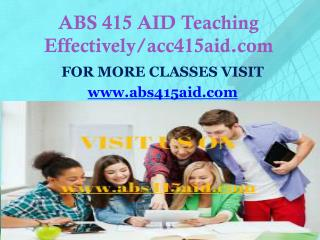 ABS 415 AID Teaching Effectively/abs415aid.com