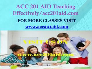 ACC 201 AID Teaching Effectively/acc201aid.com