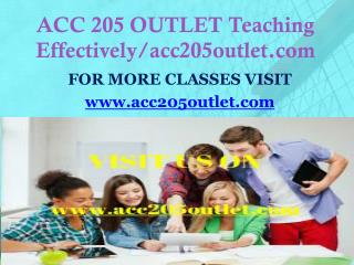 Acc 205 OUTLET Teaching Effectively/acc205outlet.com