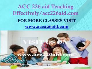 ACC 226 AID Teaching Effectively/acc226aid.com