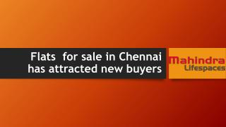 Flats  for sale in Chennai has attracted new buyers