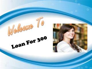 Loans for 300 Simple and Smooth Financial Tool for Urgency Situation!