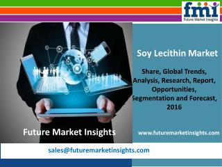 Soy Lecithin Market Segments, Opportunity, Growth and Forecast by End-use Industry 2016-2026