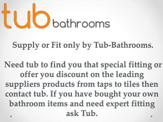 Supply or Fit only by Tub-Bathrooms