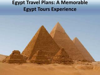 Egypt Travel Plans: A Memorable Egypt Tours Experience