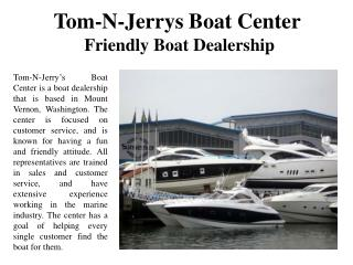 Tom-N-Jerrys Boat Center Friendly Boat Dealership