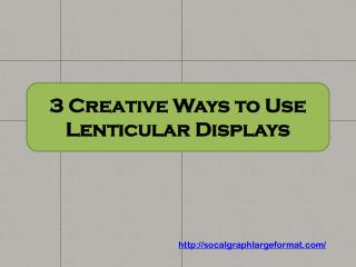 3 Creative Ways to Use Lenticular Displays