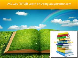 ACC 401 TUTOR Learn by Doing/acc401tutor.com