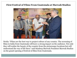 First Festival of Films From Guatemala at Marwah Studios