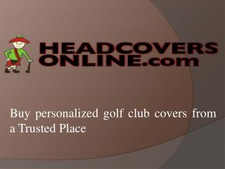 Buy Personalized Golf Club Covers from a Trusted Place