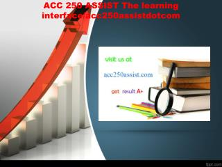 ACC 250 ASSIST The learning interface/acc250assistdotcom