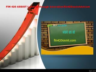 FIN 420 ASSIST Leading through innovation/fin420assistdotcom
