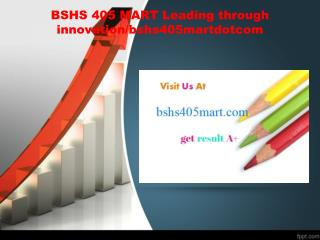 BSHS 405 MART Leading through innovation/bshs405martdotcom