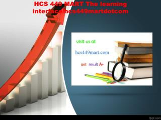 HCS 449 MART The learning interface/hcs449martdotcom