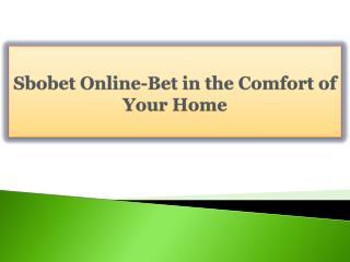 Sbobet Online-Bet in the Comfort of Your Home