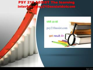 PSY 210 ASSIST The learning interface/psy210assistdotcom