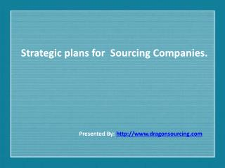Strategic plans for  Sourcing Companies.