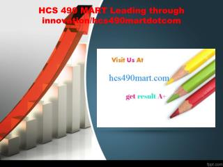 HCS 490 MART Leading through innovation/hcs490martdotcom