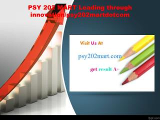 PSY 202 MART Leading through innovation/psy202martdotcom